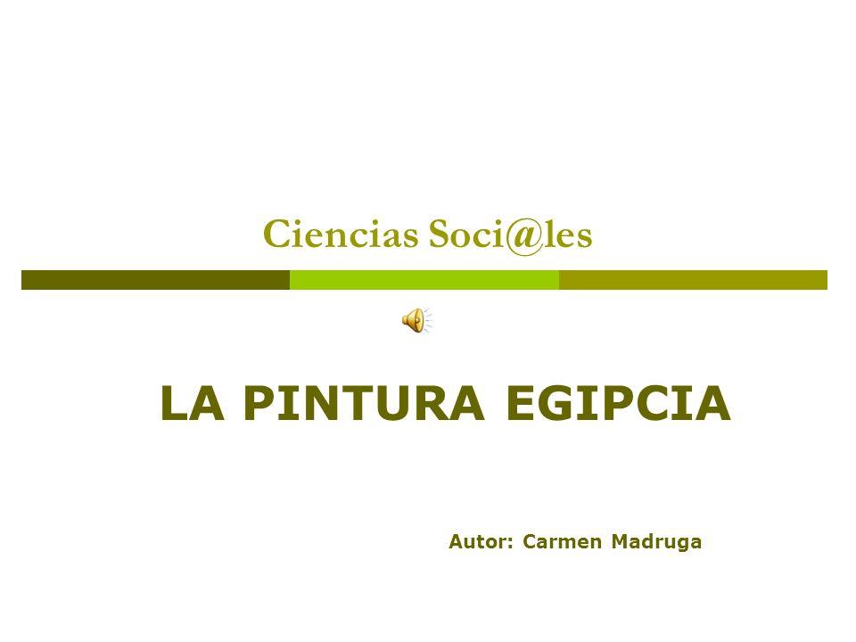 Ciencias Soci@les LA PINTURA EGIPCIA Autor: Carmen Madruga