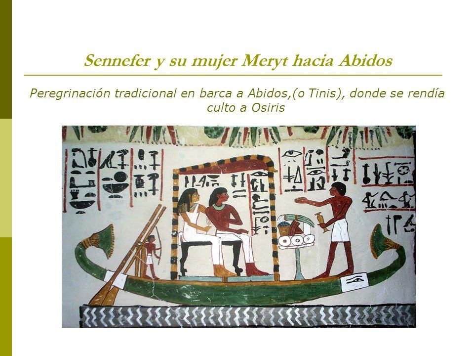 Sennefer y su mujer Meryt hacia Abidos Peregrinación tradicional en barca a Abidos,(o Tinis), donde se rendía culto a Osiris