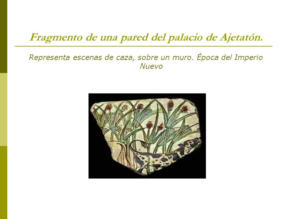 Fragmento de una pared del palacio de Ajetatón. Representa escenas de caza, sobre un muro. Época del Imperio Nuevo