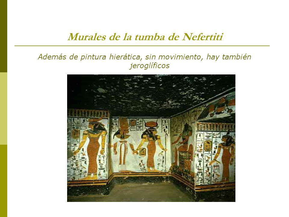 Murales de la tumba de Nefertiti Además de pintura hierática, sin movimiento, hay también jeroglíficos