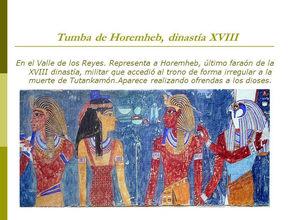 Tumba de Horemheb, dinastía XVIII En el Valle de los Reyes. Representa a Horemheb, último faraón de la XVIII dinastía, militar que accedió al trono de