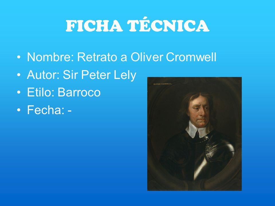 FICHA TÉCNICA Nombre: Retrato a Oliver Cromwell Autor: Sir Peter Lely Etilo: Barroco Fecha: -