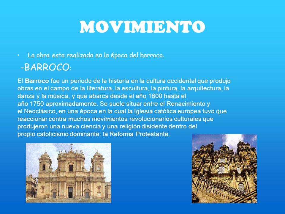 MOVIMIENTO La obra esta realizada en la época del barroco. - BARROCO : El Barroco fue un periodo de la historia en la cultura occidental que produjo o