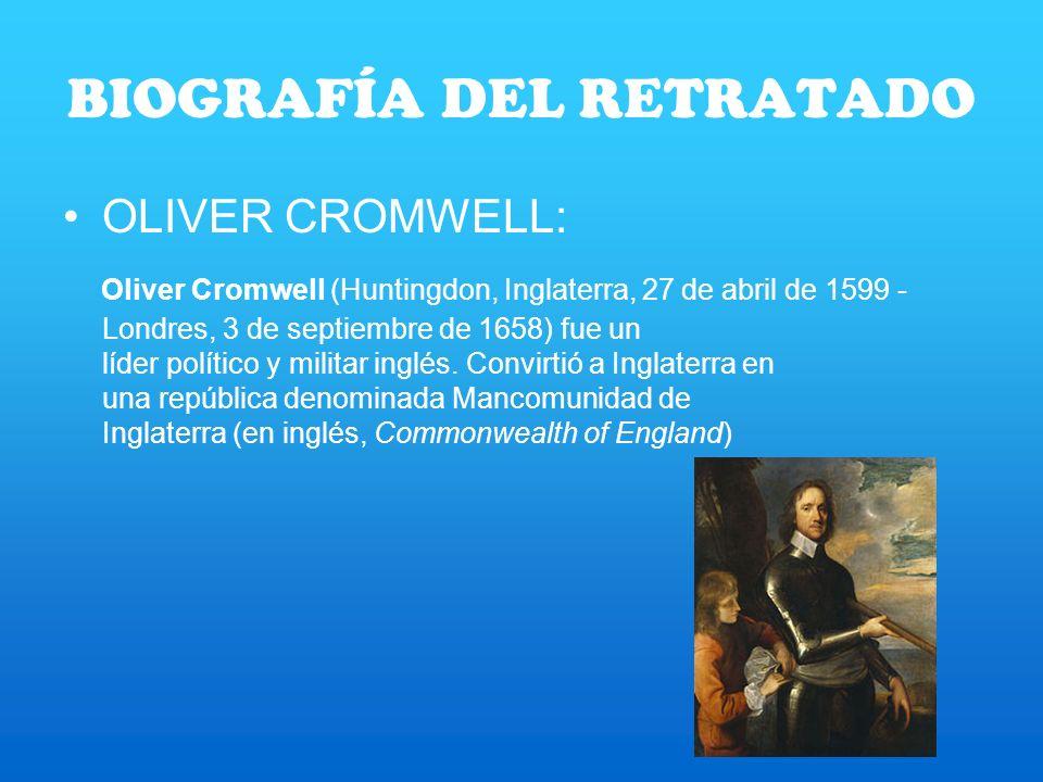 BIOGRAFÍA DEL RETRATADO OLIVER CROMWELL: Oliver Cromwell (Huntingdon, Inglaterra, 27 de abril de 1599 - Londres, 3 de septiembre de 1658) fue un líder