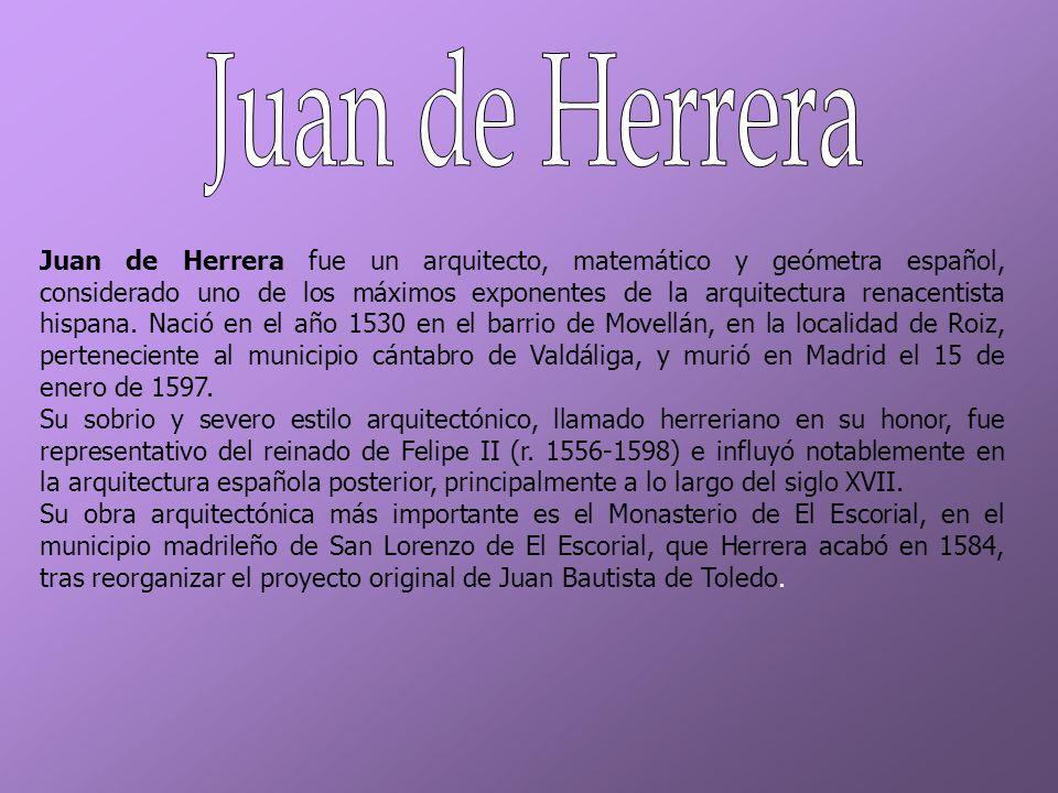 Juan de Herrera fue un arquitecto, matemático y geómetra español, considerado uno de los máximos exponentes de la arquitectura renacentista hispana. N