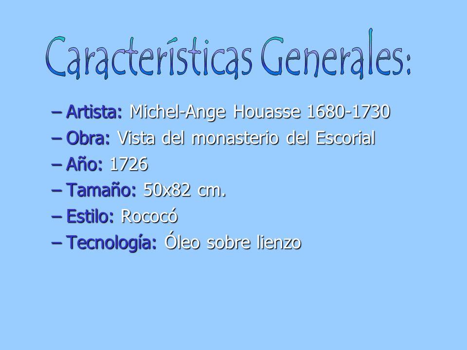 –Artista: Michel-Ange Houasse 1680-1730 –Obra: Vista del monasterio del Escorial –Año: 1726 –Tamaño: 50x82 cm. –Estilo: Rococó –Tecnología: Óleo sobre