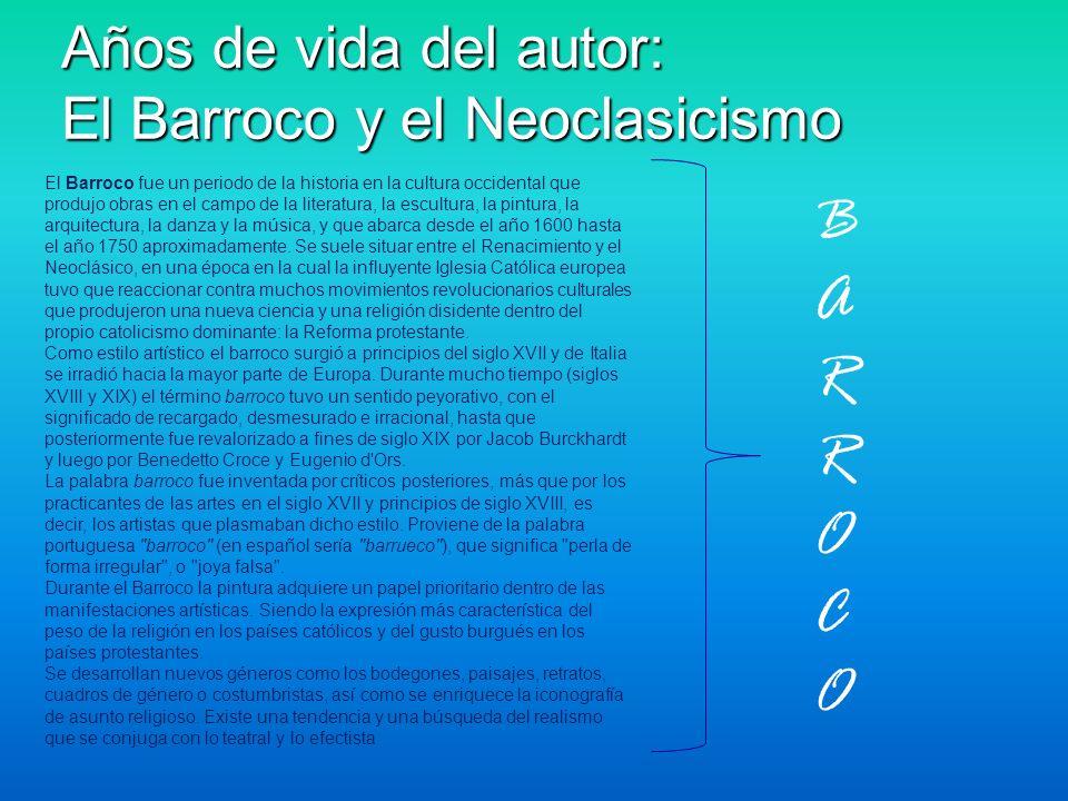 Años de vida del autor: El Barroco y el Neoclasicismo El Barroco fue un periodo de la historia en la cultura occidental que produjo obras en el campo