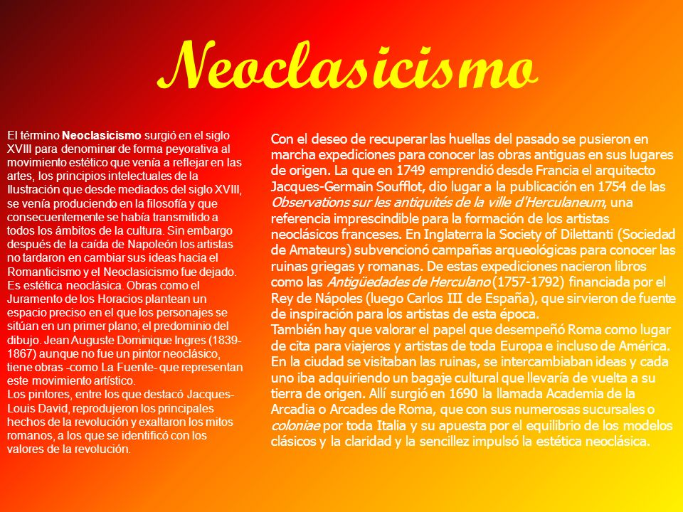 El término Neoclasicismo surgió en el siglo XVIII para denominar de forma peyorativa al movimiento estético que venía a reflejar en las artes, los pri