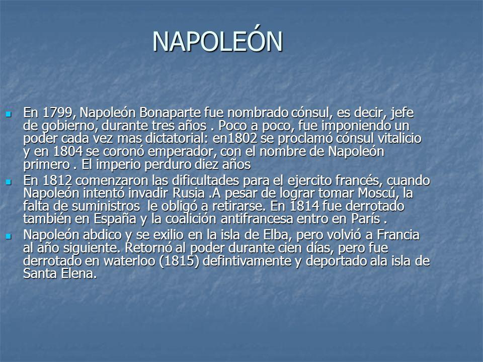 NAPOLEÓN En 1799, Napoleón Bonaparte fue nombrado cónsul, es decir, jefe de gobierno, durante tres años.