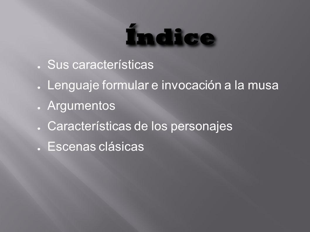 Índice Sus características Lenguaje formular e invocación a la musa Argumentos Características de los personajes Escenas clásicas