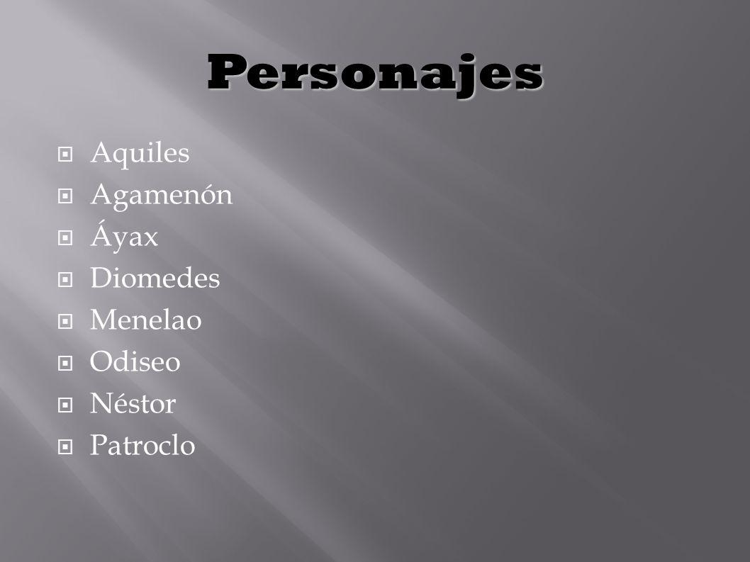Personajes Aquiles Agamenón Áyax Diomedes Menelao Odiseo Néstor Patroclo