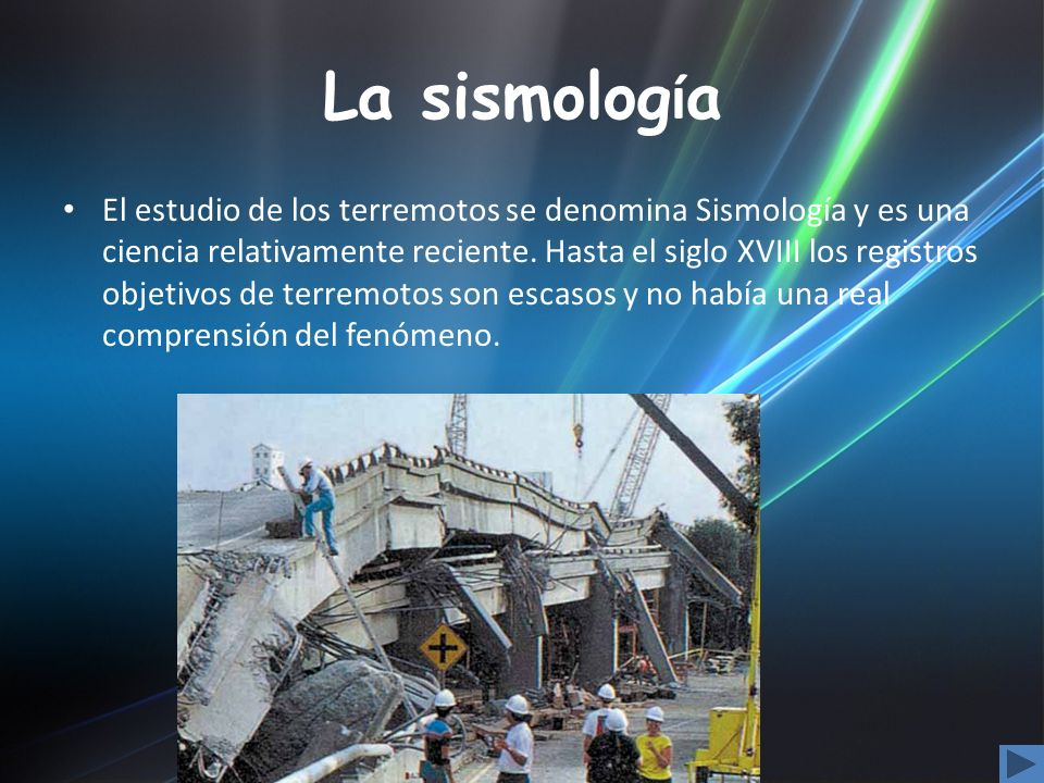 La sismolog í a El estudio de los terremotos se denomina Sismología y es una ciencia relativamente reciente. Hasta el siglo XVIII los registros objeti