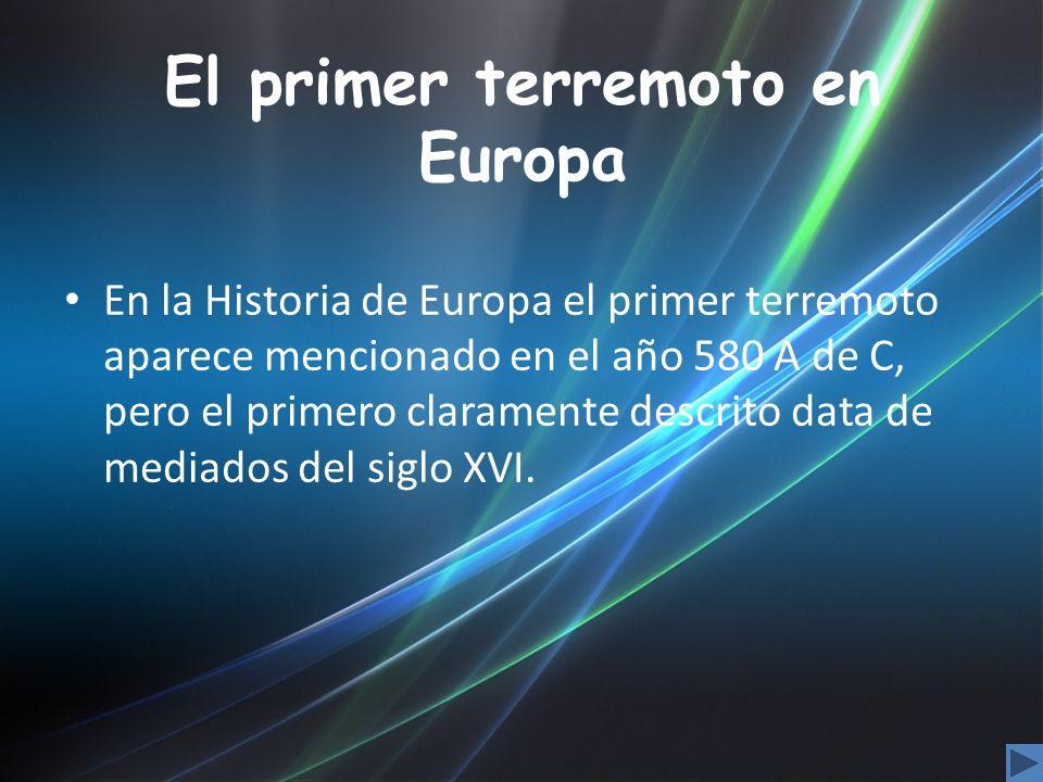 El primer terremoto en Europa En la Historia de Europa el primer terremoto aparece mencionado en el año 580 A de C, pero el primero claramente descrit