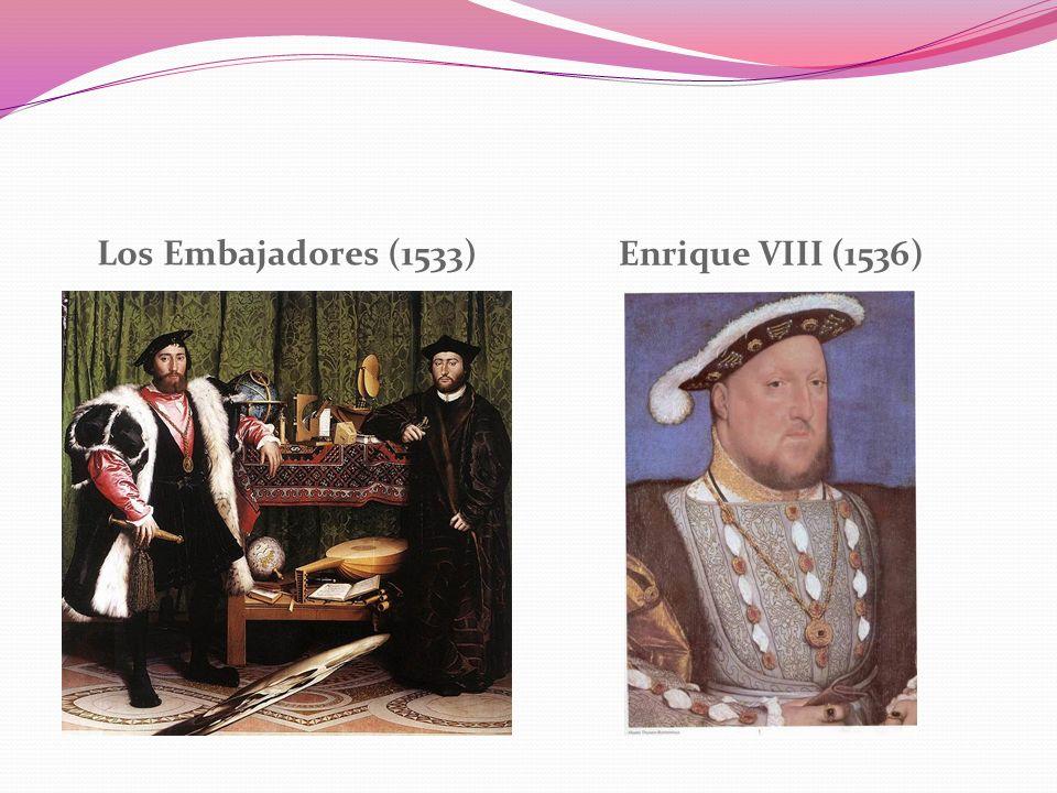 Los Embajadores (1533) Enrique VIII (1536)