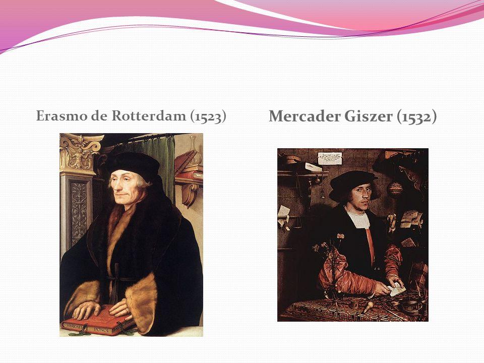 Erasmo de Rotterdam (1523) Mercader Giszer (1532)