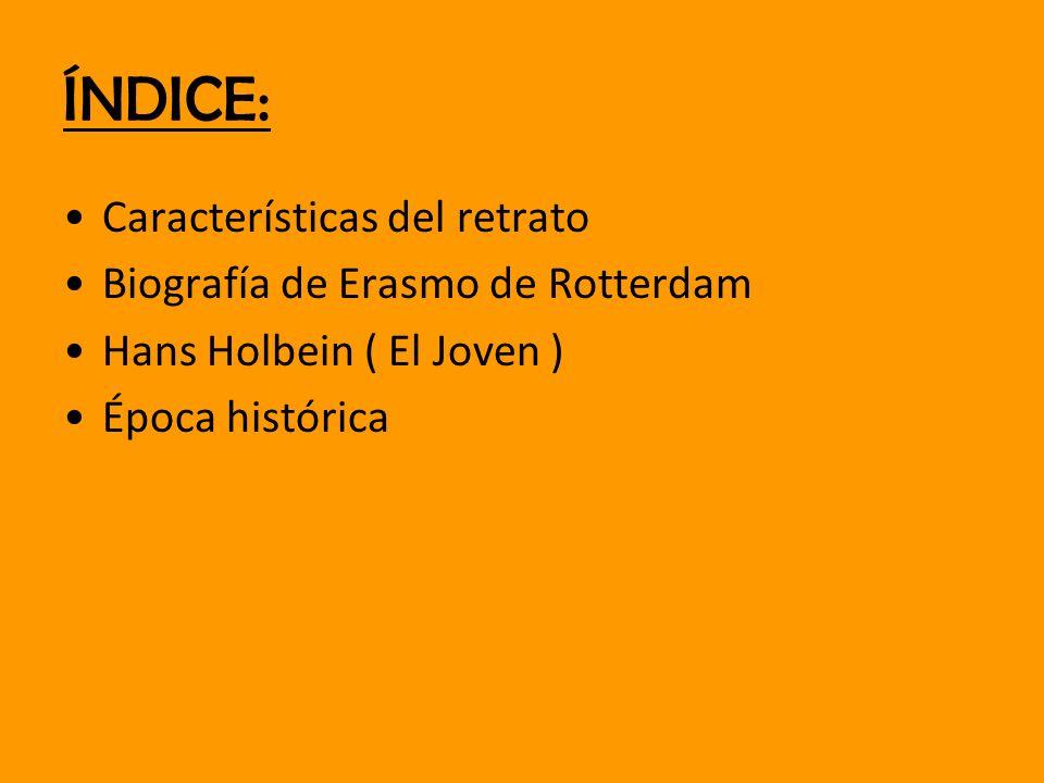 ÍNDICE: Características del retrato Biografía de Erasmo de Rotterdam Hans Holbein ( El Joven ) Época histórica