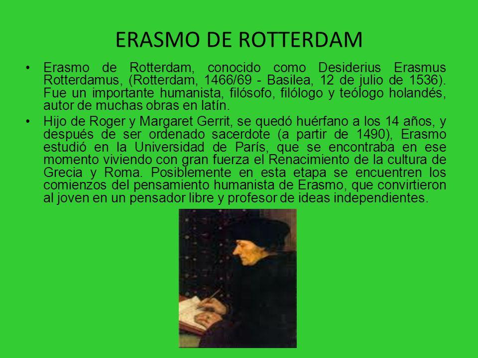 ERASMO DE ROTTERDAM Erasmo de Rotterdam, conocido como Desiderius Erasmus Rotterdamus, (Rotterdam, 1466/69 - Basilea, 12 de julio de 1536). Fue un imp