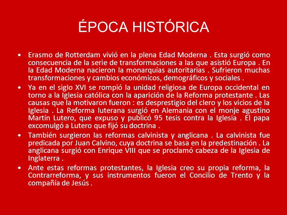 ÉPOCA HISTÓRICA Erasmo de Rotterdam vivió en la plena Edad Moderna. Esta surgió como consecuencia de la serie de transformaciones a las que asistió Eu
