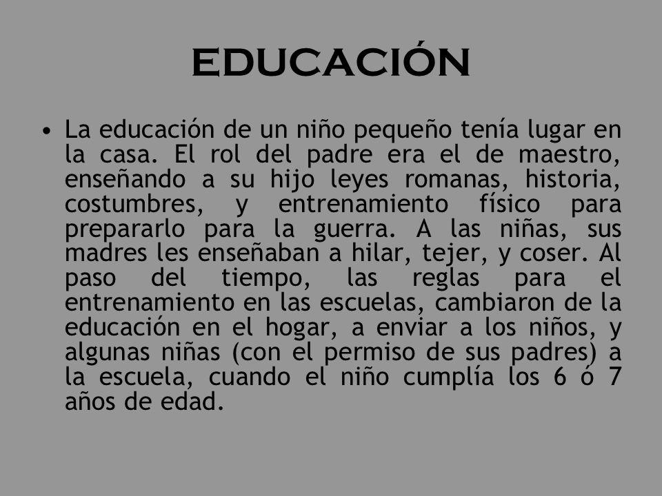 EDUCACIÓN La educación de un niño pequeño tenía lugar en la casa. El rol del padre era el de maestro, enseñando a su hijo leyes romanas, historia, cos