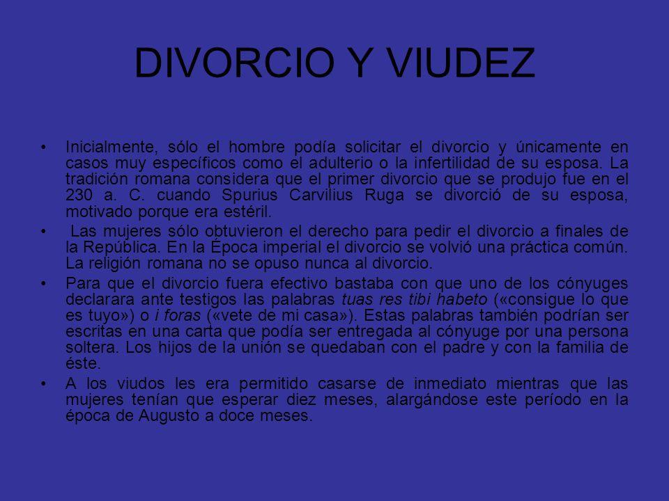 DIVORCIO Y VIUDEZ Inicialmente, sólo el hombre podía solicitar el divorcio y únicamente en casos muy específicos como el adulterio o la infertilidad d