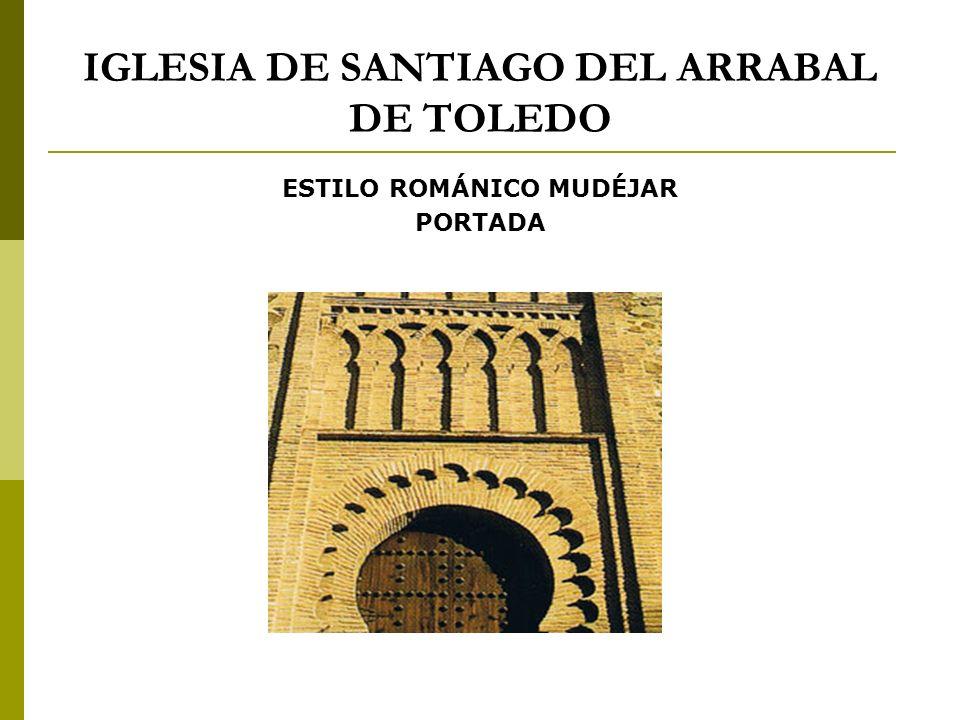 IGLESIA DE SANTIAGO DEL ARRABAL DE TOLEDO ESTILO ROMÁNICO MUDÉJAR PORTADA