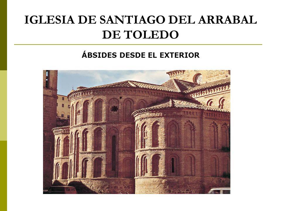 IGLESIA DE SANTIAGO DEL ARRABAL DE TOLEDO ÁBSIDES DESDE EL EXTERIOR