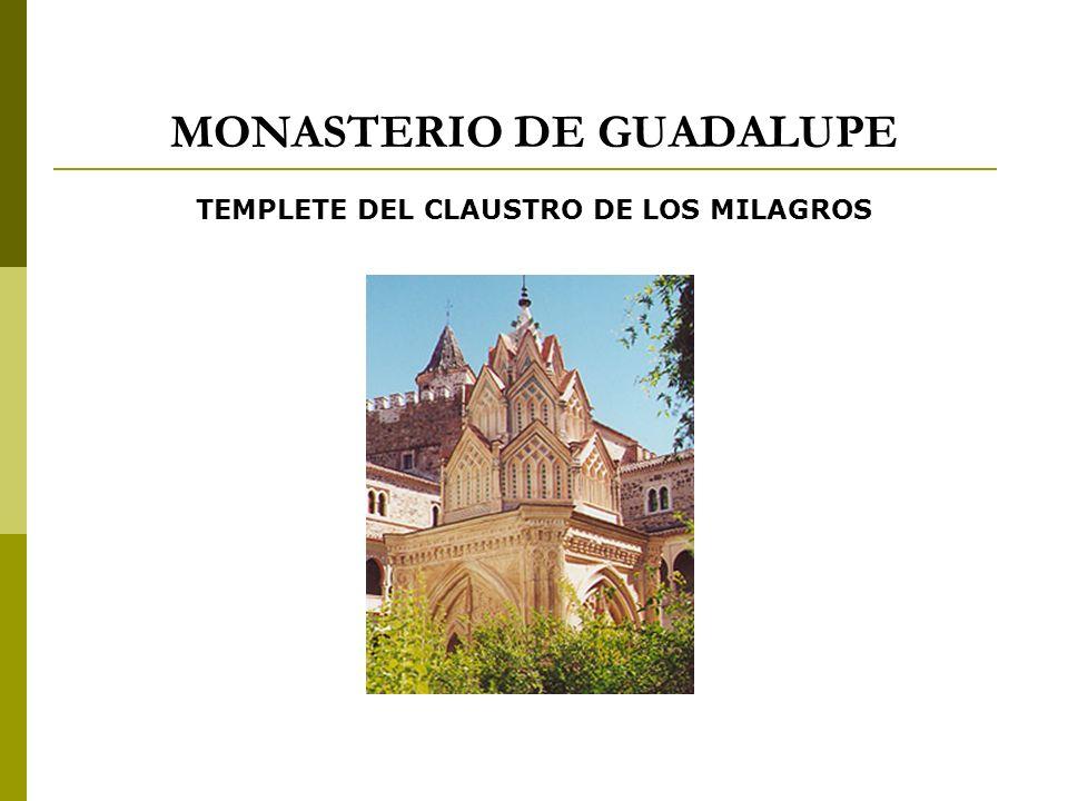 MONASTERIO DE GUADALUPE TEMPLETE DEL CLAUSTRO DE LOS MILAGROS