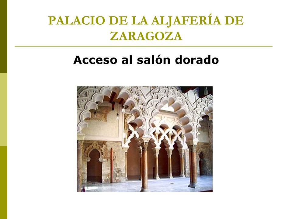 PALACIO DE LA ALJAFERÍA DE ZARAGOZA Acceso al salón dorado