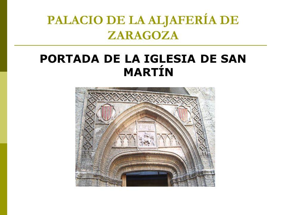 PALACIO DE LA ALJAFERÍA DE ZARAGOZA PORTADA DE LA IGLESIA DE SAN MARTÍN