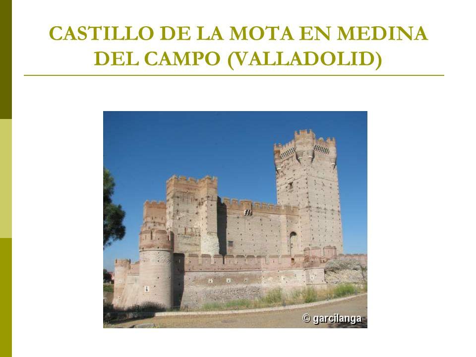 CASTILLO DE LA MOTA EN MEDINA DEL CAMPO (VALLADOLID)