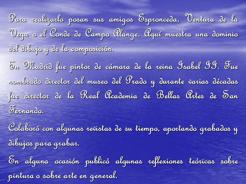 Para realizarlo posan sus amigos Espronceda, Ventura de la Vega o el Conde de Campo Alange. Aquí muestra una dominio del dibujo y de la composición. E