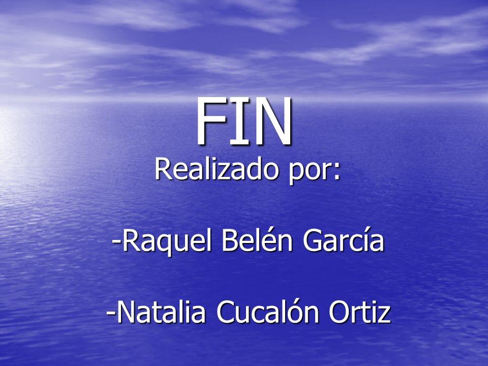 FIN Realizado por: -Raquel Belén García -Natalia Cucalón Ortiz