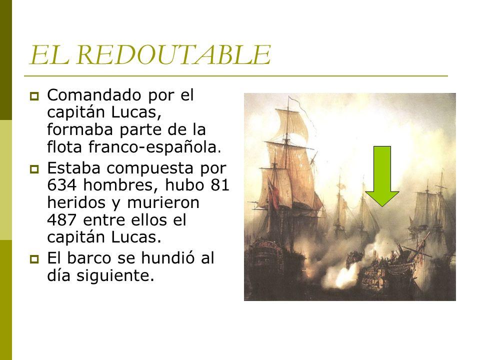 EL REDOUTABLE Comandado por el capitán Lucas, formaba parte de la flota franco-española. Estaba compuesta por 634 hombres, hubo 81 heridos y murieron