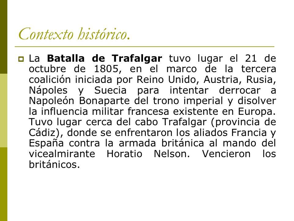 Contexto histórico. La Batalla de Trafalgar tuvo lugar el 21 de octubre de 1805, en el marco de la tercera coalición iniciada por Reino Unido, Austria