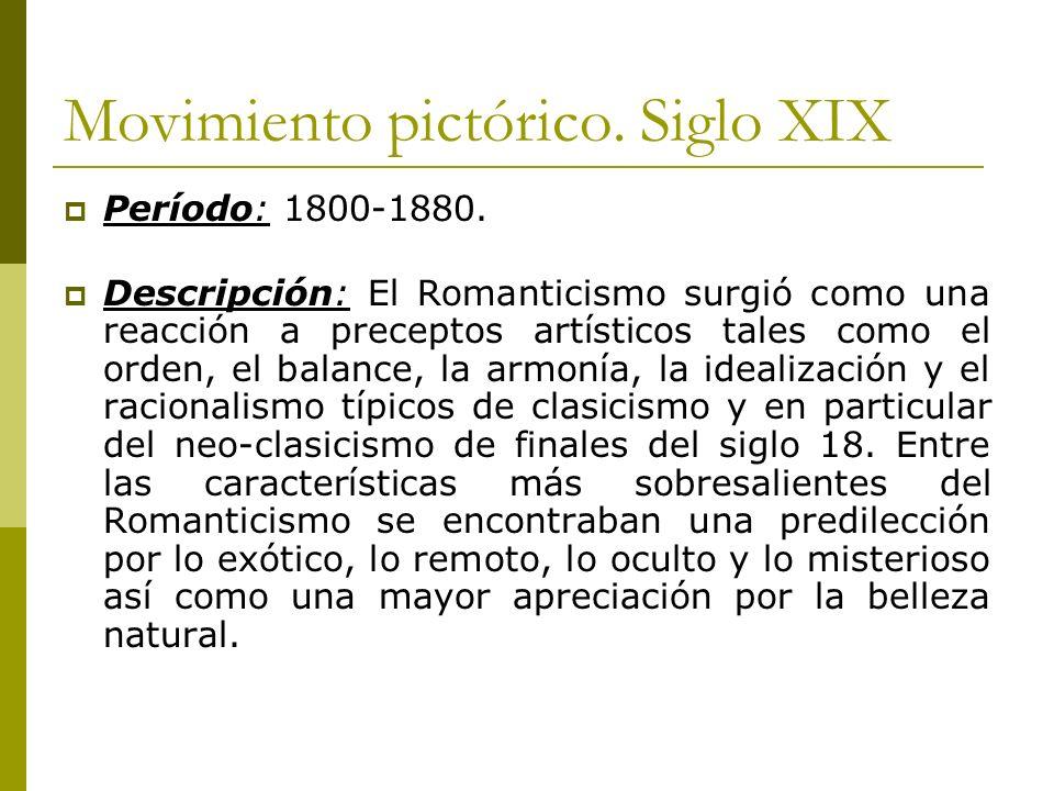 Movimiento pictórico. Siglo XIX Período: 1800-1880. Descripción: El Romanticismo surgió como una reacción a preceptos artísticos tales como el orden,