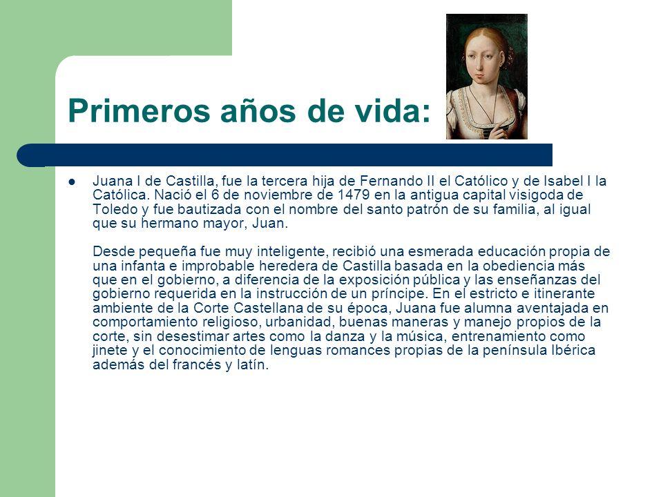 Primeros años de vida: Juana I de Castilla, fue la tercera hija de Fernando II el Católico y de Isabel I la Católica.