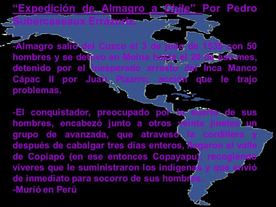 Expedición de Almagro a Chile Por Pedro Subercaseaux Errázuriz. -Almagro salió del Cuzco el 3 de julio de 1535 con 50 hombres y se detuvo en Moina has