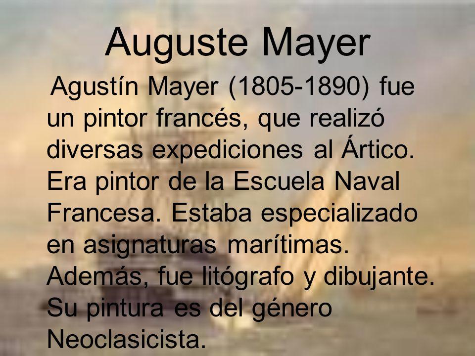 Auguste Mayer Agustín Mayer (1805-1890) fue un pintor francés, que realizó diversas expediciones al Ártico. Era pintor de la Escuela Naval Francesa. E