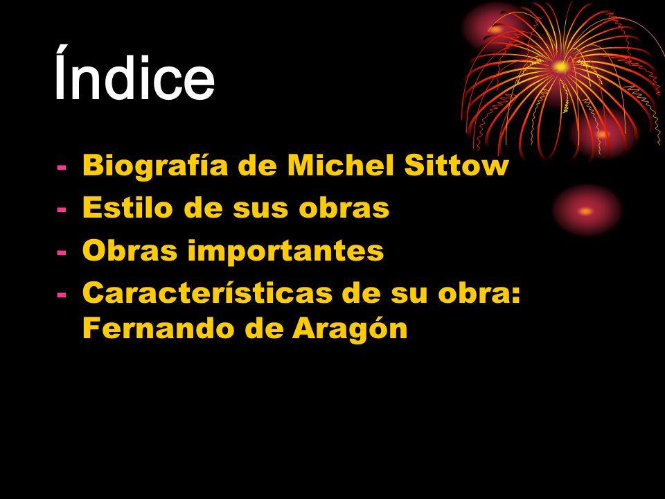 Índice -Biografía de Michel Sittow -Estilo de sus obras -Obras importantes -Características de su obra: Fernando de Aragón