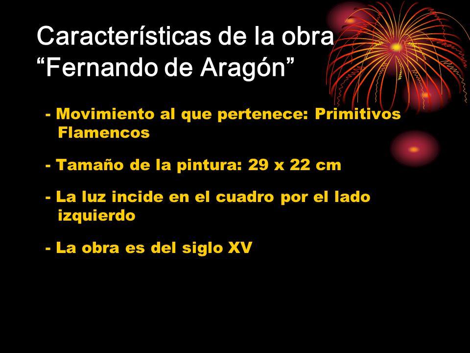 Características de la obra Fernando de Aragón - Movimiento al que pertenece: Primitivos Flamencos - Tamaño de la pintura: 29 x 22 cm - La luz incide e