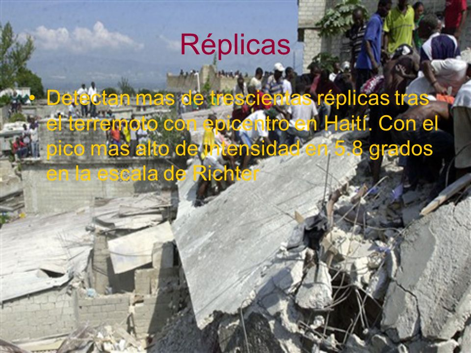 Réplicas Detectan mas de trescientas réplicas tras el terremoto con epicentro en Haití. Con el pico mas alto de intensidad en 5.8 grados en la escala