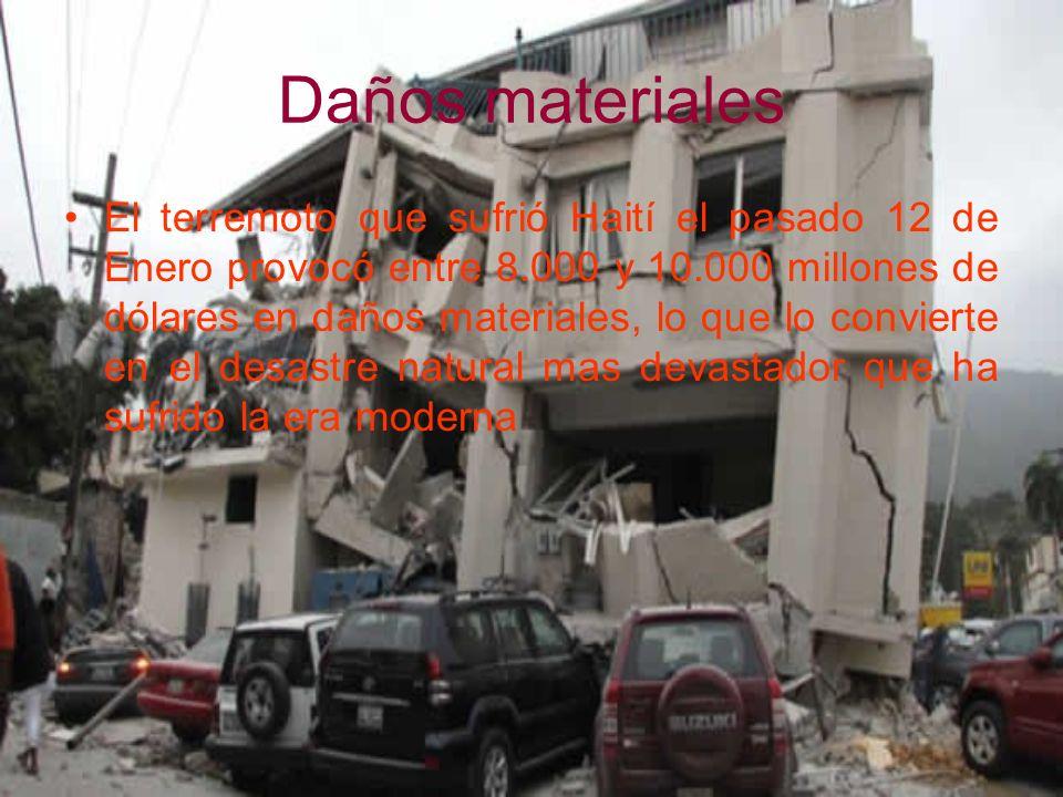 Daños materiales El terremoto que sufrió Haití el pasado 12 de Enero provocó entre 8.000 y 10.000 millones de dólares en daños materiales, lo que lo c