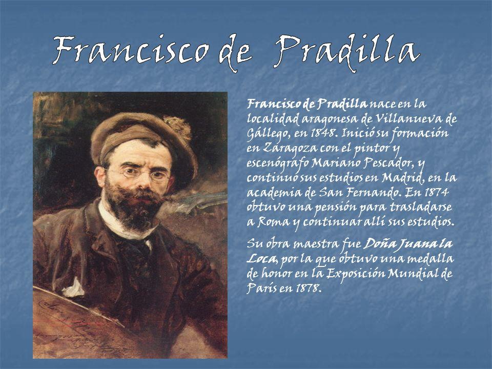 Francisco de Pradilla nace en la localidad aragonesa de Villanueva de Gállego, en 1848. Inició su formación en Zaragoza con el pintor y escenógrafo Ma