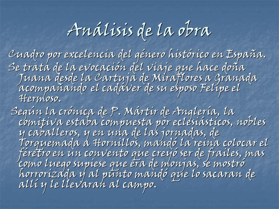 Análisis de la obra Cuadro por excelencia del género histórico en España. Se trata de la evocación del viaje que hace doña Juana desde la Cartuja de M