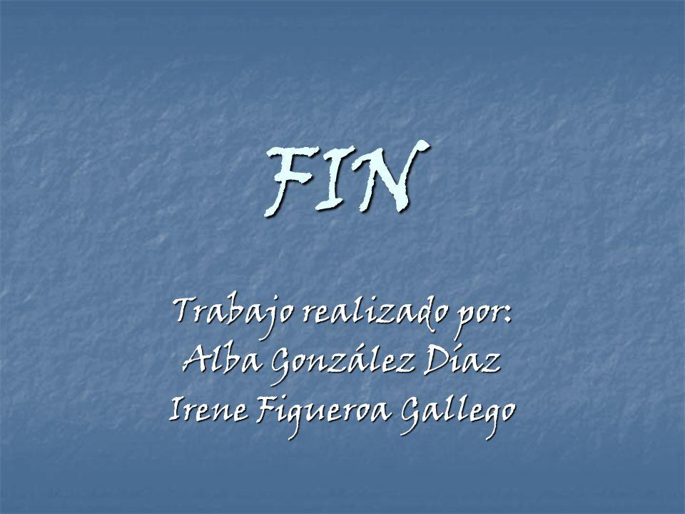 FIN Trabajo realizado por: Alba González Díaz Irene Figueroa Gallego