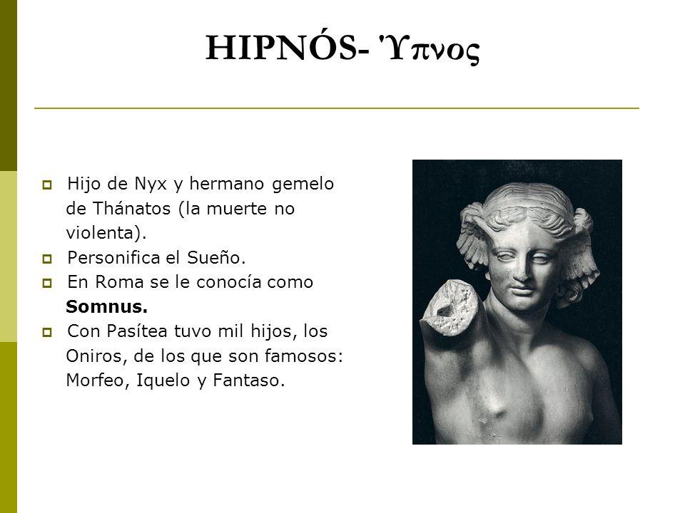 HIPNÓS- Ύπνος Hijo de Nyx y hermano gemelo de Thánatos (la muerte no violenta). Personifica el Sueño. En Roma se le conocía como Somnus. Con Pasítea t