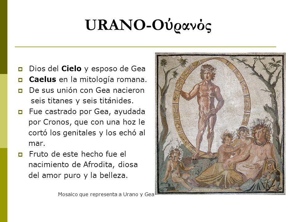 URANO-Ο ρανός Dios del Cielo y esposo de Gea Caelus en la mitología romana. De sus unión con Gea nacieron seis titanes y seis titánides. Fue castrado