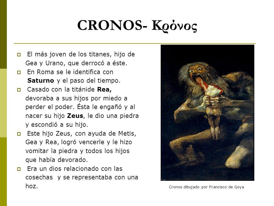 CRONOS- Κρόνος El más joven de los titanes, hijo de Gea y Urano, que derrocó a éste. En Roma se le identifica con Saturno y el paso del tiempo. Casado