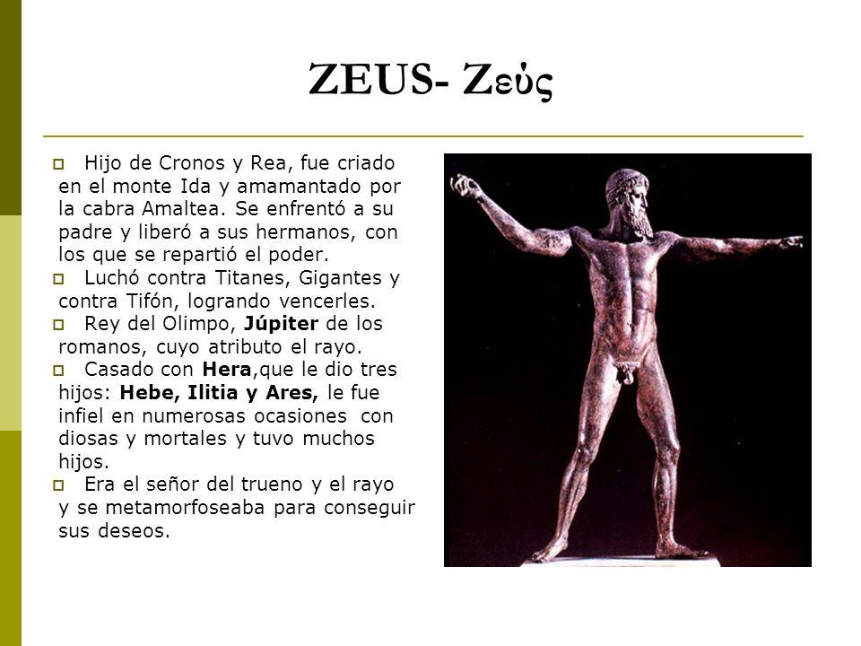 ZEUS- Ζεύς Hijo de Cronos y Rea, fue criado en el monte Ida y amamantado por la cabra Amaltea. Se enfrentó a su padre y liberó a sus hermanos, con los