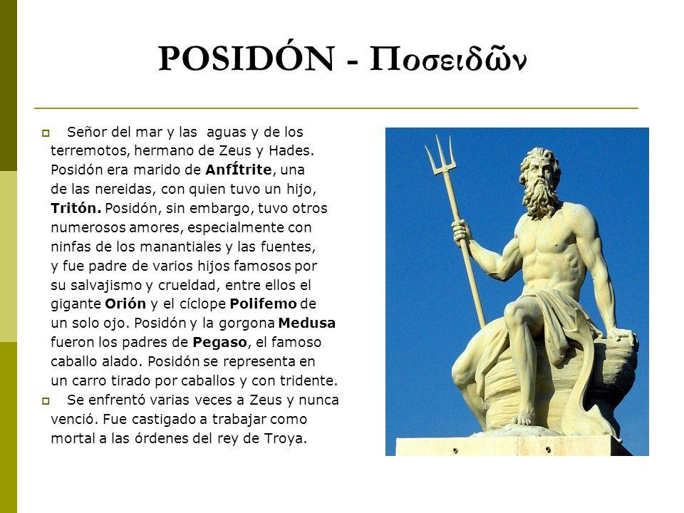 POSIDÓN - Ποσειδ ν Señor del mar y las aguas y de los terremotos, hermano de Zeus y Hades. Posidón era marido de AnfÍtrite, una de las nereidas, con q